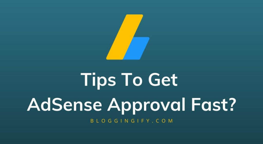 Tips To Get Google AdSense Approval Fast?